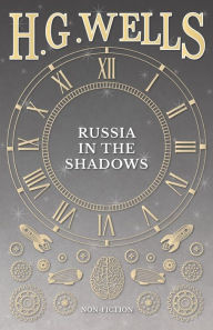Russia In The Shadows - H. G. Wells