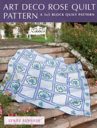 Art Deco Rose Quilt Pattern: A quick & easy quilting project - Lynne Edwards