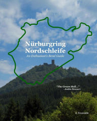 Nürburgring Nordschleife: An Enthusiast's Bend Guide - The Green Hell - J. Twaronite