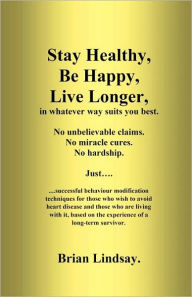Stay Healthy, Be Happy, Live Longer, In Whatever Way Suits You Best. - Brian Lindsay