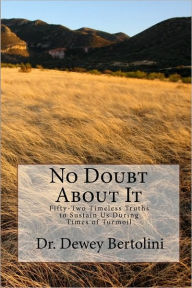 No Doubt about It: Fifty-Two Timeless Truths to Sustain Us During Times of Turmoil - Dewey Bertolini
