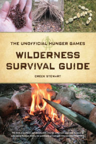 The Unofficial Hunger Games Wilderness Survival Guide - Creek Stewart