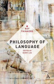 Philosophy of Language: The Key Thinkers - Barry Lee