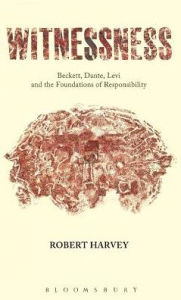 Witnessness: Beckett, Dante, Levi and the Foundations of Responsibility - Robert Harvey