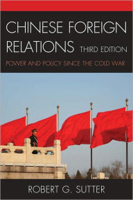 Chinese Foreign Relations: Power and Policy since the Cold War - Robert G. Sutter