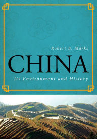 China: Its Environment and History - Robert B. Marks
