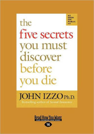 The Five Secrets You Must Discover Before You Die (Easyread Large Edition) - John Izzo Ph.D.