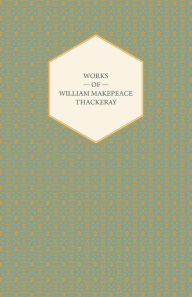 Works of William Makepeace Thackeray - Catherine, Major Gahagan, Rebecca and Rowena, Sultan Stork and the Fatal Boots - William Makepeace Thackeray