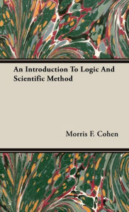 An Introduction to Logic and Scientific Method - Morris F. Cohen