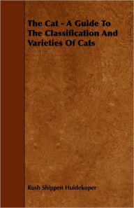 The Cat - A Guide To The Classification And Varieties Of Cats - Rush Shippen Huidekoper