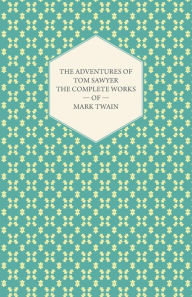 The Adventures Of Tom Sawyer - The Complete Works Of Mark Twain - Mark Twain