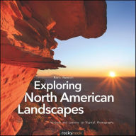 Exploring North American Landscapes: Visions and Lessons in Digital Photography - Marc Muench