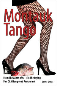 Montauk Tango: From the Ashes of 9/11 to the Frying Pan of a Hampton's Restaurant - Lewis Gross