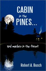 Cabin In The Pines. . . - Robert A. Busch