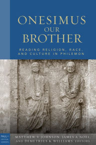 Onesimus Our Brother: Reading Religion, Race, and Culture in Philemon - Matthew V. Johnson