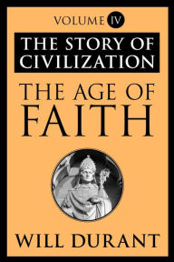 The Age of Faith: The Story of Civilization, Volume IV - Will Durant