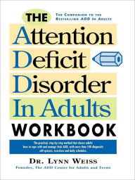 The Attention Deficit Disorder in Adults Workbook - Lynn Weiss PhD