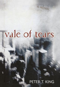 Vale of Tears: A Novel - Peter T. King