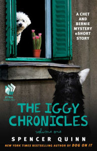 The Iggy Chronicles, Volume One: A Chet and Bernie Mystery eShort Story - Spencer Quinn