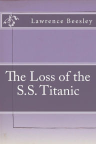The Loss of the S.S. Titanic - Lawrence Beesley