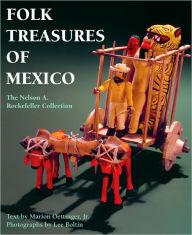 Folk Treasures of Mexico-The Nelson A. Rockefeller Collection - Marion Oettinger Jr.