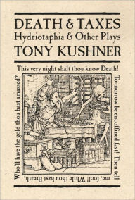 Death and Taxes: Hydriotaphia and Other Plays - Tony Kushner