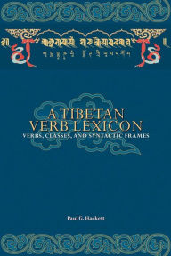 A Tibetan Verb Lexicon: Verbs, Classes, And Syntactic Frames - Paul G Hackett