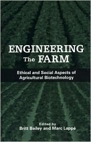 Engineering the Farm: The Social and Ethical Aspects of Agricultural Biotechnology - Marc Lappe