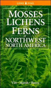 Mosses, Lichens and Ferns in the Northwest - Dale Vitt