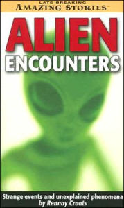 Alien Encounters: Strange Events and Unexplained Phenomena - Rennay Craats