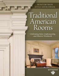 Traditional American Rooms: Celebrating Style, Craftsmanship, and Historic Woodwork - Brent Hull