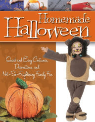 Homemade Halloween: Quick and Easy Costumes, Decorations, and Not-So-Frightening Family Fun - Fox Chapel Publishing