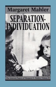 Separation - Individuation: The Selected Papers of Margaret S. Mahler - Margaret S. Mahler