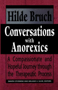 Conversations with Anorexics: Compassionate and Hopeful Journey through the Therapeutic Process - Hilde Bruch