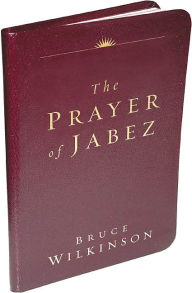 The Prayer of Jabez: Breaking Through to the Blessed Life (Leather Edition) - Bruce Wilkinson