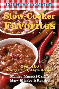 Slow-Cooker Favorites: Country Comfort: Over 100 Hearty Family-Style Recipes - Monica Musetti-Carlin