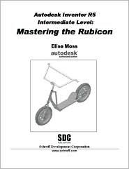 Autodesk Inventor R5 Intermediate Level: Mastering the Rubicon - Elise Moss