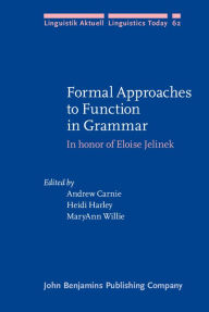 Formal Approaches to Function in Grammar: In Honor of Eloise Jelinek - Andrew Carnie
