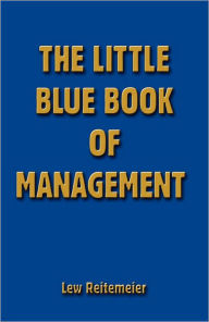 Little Blue Book of Management - Lew Reitemeier