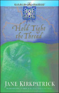 Hold Tight the Thread - Jane Kirkpatrick