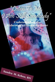 Listen To Me, I Am Still Somebody - Sandra M. Kehoe