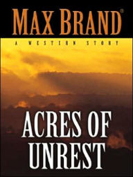 Acres of Unrest: A Western Story - Max Brand