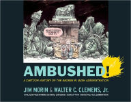 Ambushed!: A Cartoon History of the George W. Bush Administration - Jim Morin