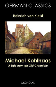 Michael Kohlhaas. A Tale From An Old Chronicle (German Classics) - Heinrich Von Kleist