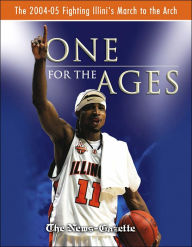 One for the Ages: The 2004 - 05 Fighting Illini's March to the Arch - News-Gazette