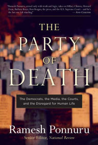 The Party of Death: The Democrats, the Media, the Courts, and the Disregard for Human Life - Ramesh Ponnuru