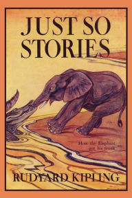 Just So Stories, Illustrated Edition (Yesterday's Classics) - Rudyard Kipling