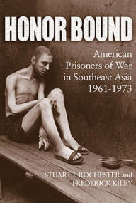 Honor Bound: American Prisoners of War in Southeast Asia 1961-1973 - Stuart I. Rochester