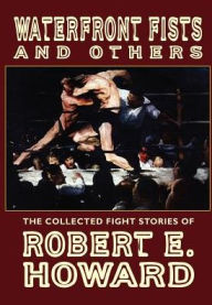 Waterfront Fists and Others - Robert E. Howard