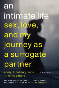 An Intimate Life: Sex, Love, and My Journey as a Surrogate Partner - Cheryl T. Cohen-Greene